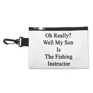 Oh Really Well My Son Is The Fishing Instructor Accessory Bag