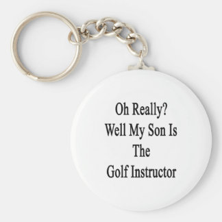 Oh Really Well My Son Is The Golf Instructor Basic Round Button Keychain