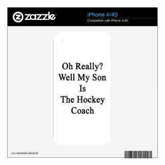 Oh Really Well My Son Is The Hockey Coach iPhone 4 Skins