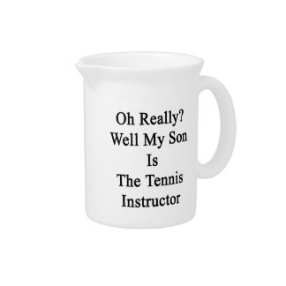 Oh Really Well My Son Is The Tennis Instructor Drink Pitcher