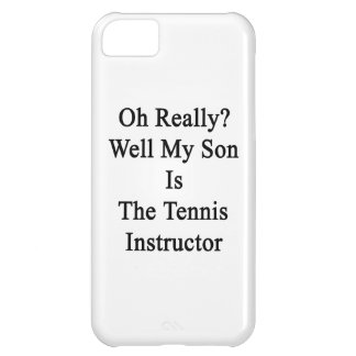 Oh Really Well My Son Is The Tennis Instructor iPhone 5C Cover