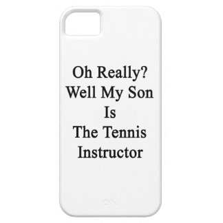 Oh Really Well My Son Is The Tennis Instructor iPhone SE/5/5s Case