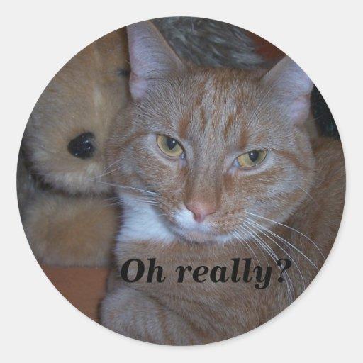 "¿""Oh realmente? (Gato) Pegatina Redonda"