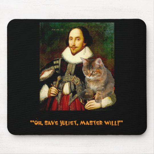"""""""Oh, save Juliet, Master Will!"""" Mouse Pad"""