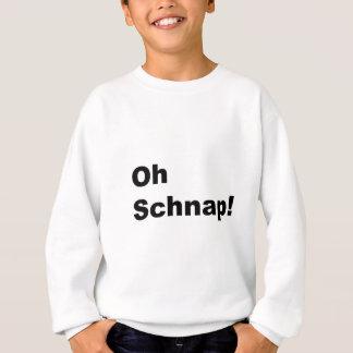 oh schnap! sweatshirt