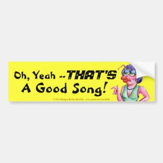 Oh, sí -- ¡ESO ES una buena canción! Pegatina Para Auto