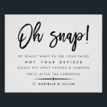 "Oh Snap | Unplugged Ceremony Wedding Poster 2<br><div class=""desc"">Planning an unplugged ceremony but not sure what wording to use to let your wedding guests know to put away their phones? This chic poster takes care of it for you in style. Elegant and modern black and white design features &quot;Oh snap!&quot; in handwritten style typography with brief instructions beneath...</div>"
