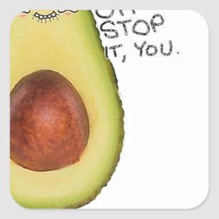 oh_stop_it_you_meme_avocado_square_sticker rd99c5af78c4c41c092daa9122a09ffd4_v9wf3_8byvr_307 oh stop it you meme stickers zazzle