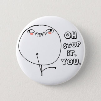 Oh stop it you. - meme button