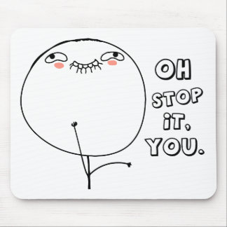 Oh stop it you. - meme mouse pad