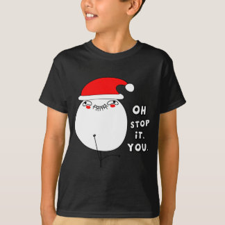 Oh stop it you - Xmas Meme T-Shirt