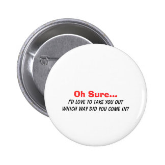 Oh Sure I'd Love to Take You Out.... Pinback Button