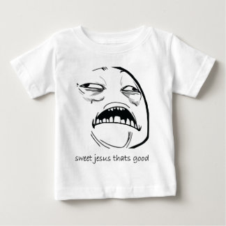 Oh Sweet Jesus Thats Good Rage Face Meme Baby T-Shirt