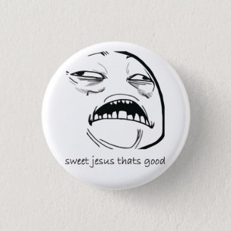 Oh Sweet Jesus Thats Good Rage Face Meme Pinback Button