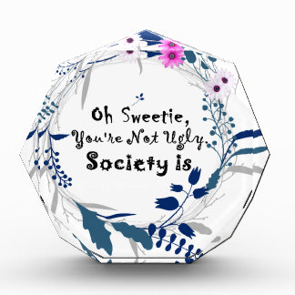 Oh Sweetie, you're not ugly society is' quote Award