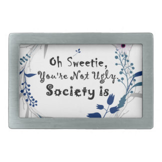 Oh Sweetie, you're not ugly society is' quote Rectangular Belt Buckle