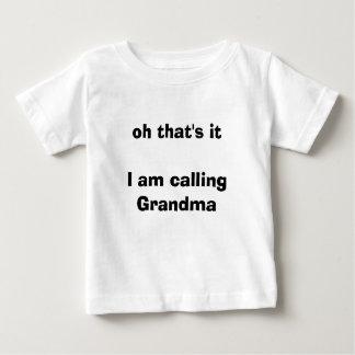 oh that's itI am calling Grandma Baby T-Shirt
