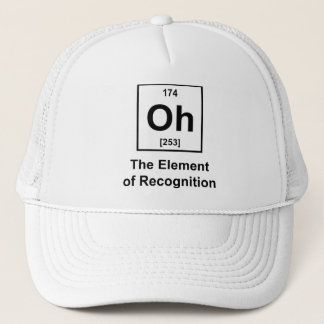 Oh! The Element of Recognition Trucker Hat