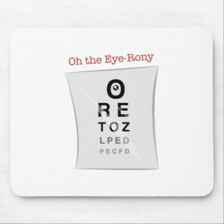 Oh The Eye-Rony Mouse Pad
