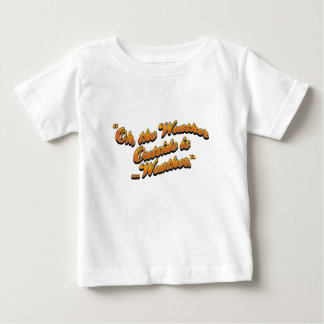 Oh, the weather outside is... infant t-shirt