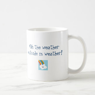 Oh the weather outside is weather coffee mug