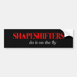 Oh those Shapeshifters... Bumper Sticker