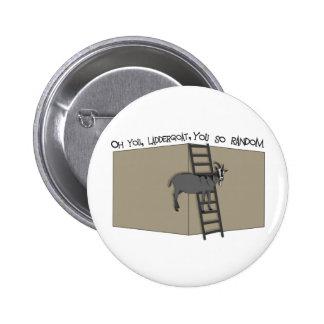 Oh usted, LadderGoat, usted tan al azar Pin Redondo De 2 Pulgadas