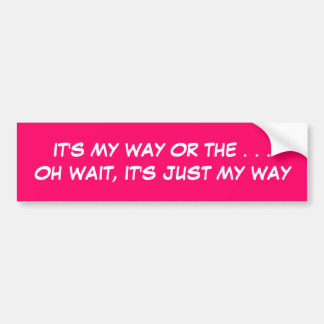 OH WAIT, IT'S JUST MY WAY - bumper sticker