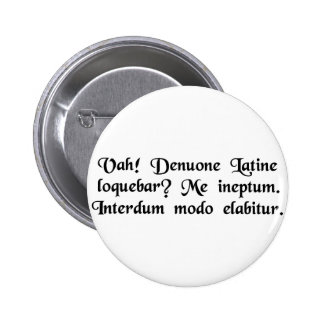 Oh! Was I speaking Latin again? Silly me....... Pinback Button