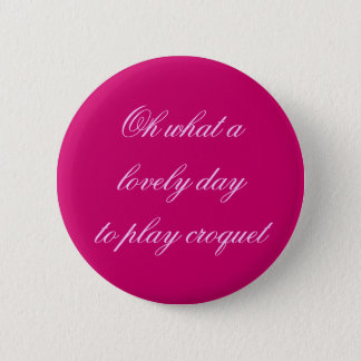 Oh what a lovely day pinback button