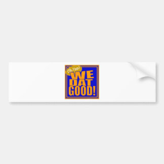 Oh Yea! We Dat Good! (Blue Orange) Bumper Stickers