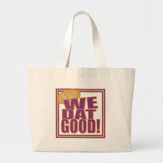 Oh yea!  We Dat Good! Large Tote Bag