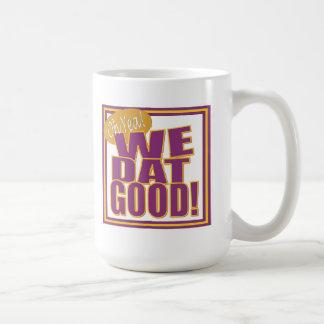 Oh yea!  We Dat Good! Mug