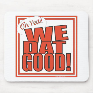 Oh Yea! We Dat Good! (RedWhite) Mouse Pad