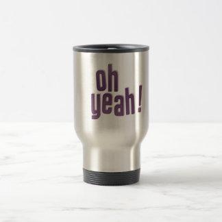 Oh Yeah Quotes Travel Mug