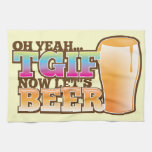 OH Yeah TGIF now let's BEER! The Beer Shop design Kitchen Towels