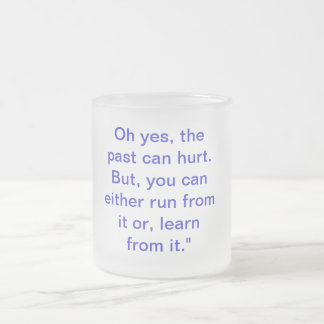 Oh yes, the past can hurt. But, you can either ... Mug
