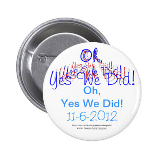 Oh, Yes We Did! 11-6-2012 Obama Pinback Button