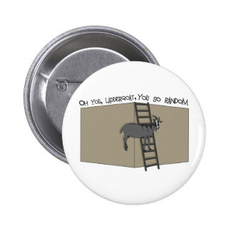 Oh You, LadderGoat , You so Random 2 Inch Round Button