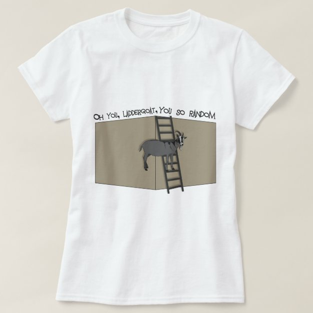 Oh You, LadderGoat , You so Random T-Shirt