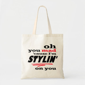 Oh You Mad Cause I'm Stylin On You Tote Bag