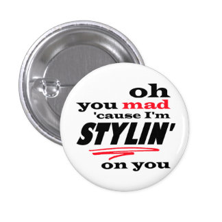 Oh You Mad Cause I'm Stylin On you 1 Inch Round Button