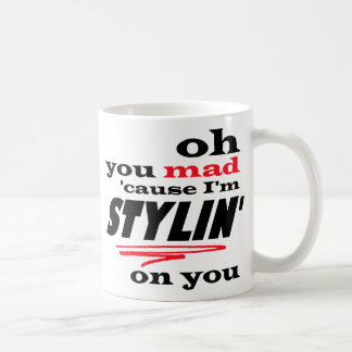 Oh You Mad Cause I'm Stylin On You Classic White Coffee Mug