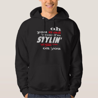 Oh You Mad Cause I'm Stylin On You Hoodie