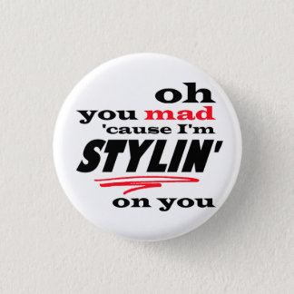 Oh You Mad Cause I'm Stylin On you Pinback Button