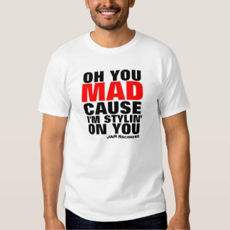 OH YOU MAD T-SHIRT