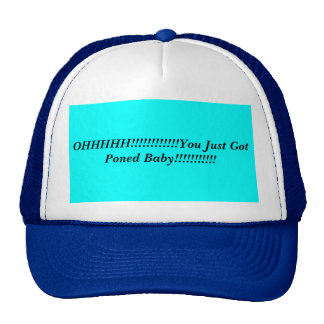 OHHHHH!!!!!!!!!!!!You Just Got Poned Baby!!!!!!... Hats