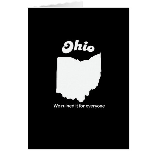 Ohio - We ruined it for everyone T-shirt Greeting Card