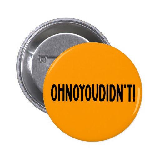 ¡Ohnoyoudidn't! Pin Redondo 5 Cm