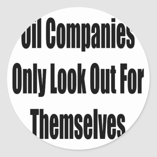 Oil Companies Only Look Out For Themselves Stickers
